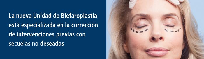 La nueva Unidad de Blefaroplastia está especializada en la corrección de intervenciones previas con secuelas no deseadas.