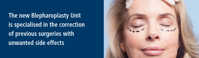 The new blepharoplasty unit is specialised in the correction of previous surgeries with unwanted side effects.